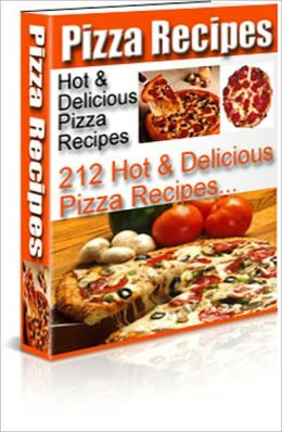 Pizza Recipes: 212 Hot & Delicious Pizza Recipes!