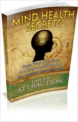 Mind Health Secrets! Train Your Concious & Subconcious Mind For Greater Mental Health! (Brand New)