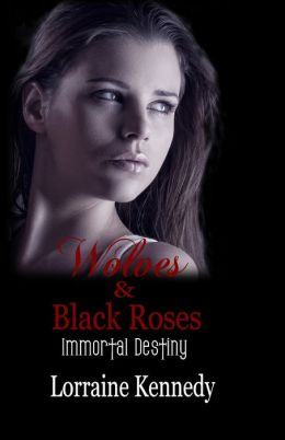 Wolves and Black Roses - Immortal Destiny Book 3, Paranormal Romance/Vampire Romance