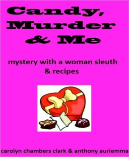 Candy, Murder & Me: A Mystery with a Woman Sleuth and Recipes