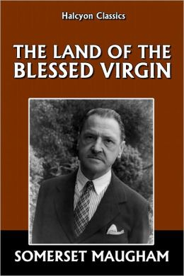 The Land of the Blessed Virgin by Somerset Maugham