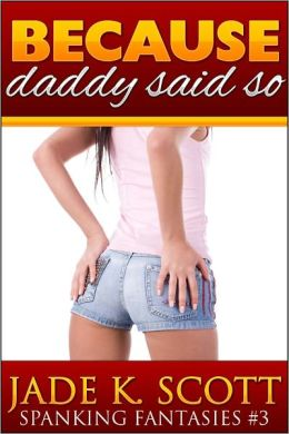 Because Daddy Said So - An Erotic Story