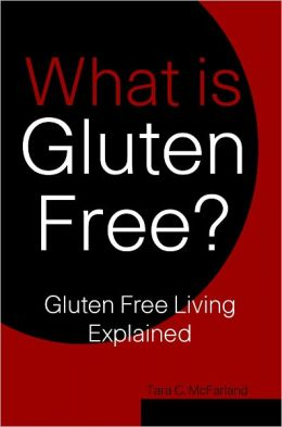 What is Gluten Free? Gluten Free Living Explained