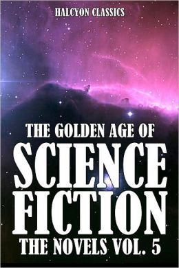 The Golden Age of Science Fiction: The Novels Vol. 5