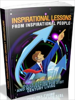 eBook - Inspirational Lessons From Inspirational People - Look towards individuals that have really made a difference in their own.