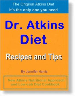 Dr. Atkins Diet Recipes and Tips: New Atkins Nutritional Approach and Low-Carb Diet