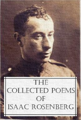 The Collected Poems of Isaac Rosenberg (68 poems by Isaac Rosenberg with an active Table of Contents)