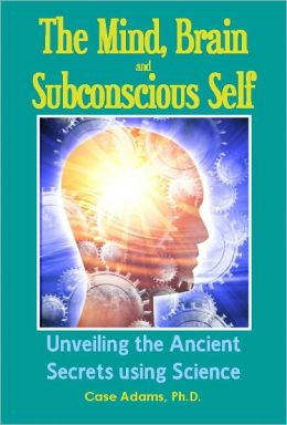 The Mind, Brain and Subconscious Self: Unveiling the Ancient Secrets using Science