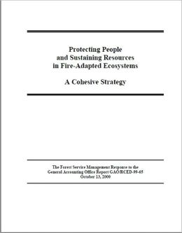 Protecting People and Sustaining Resources in Fire-Adapted Ecosystems: A Cohesive Strategy