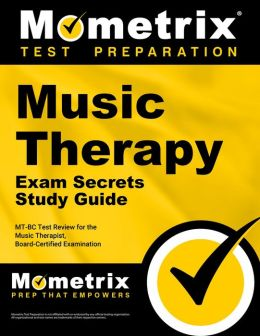 Music Therapy Exam Secrets Study Guide: MT-BC Test Review for the Music Therapist, Board-Certified Examination