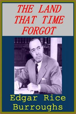 THE LAND THAT TIME FORGOT by Edgar Burroughs