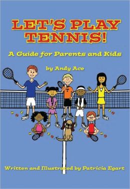 Let's Play Tennis! A Guide for Parents and Kids