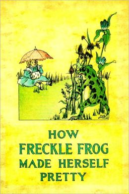How Freckle Frog Made Herself Pretty (A Children Chapter Book with Pictures)