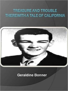 Treasure and Trouble Therewith A Tale of California w/ Direct link technology (A Classic Mystery tale)
