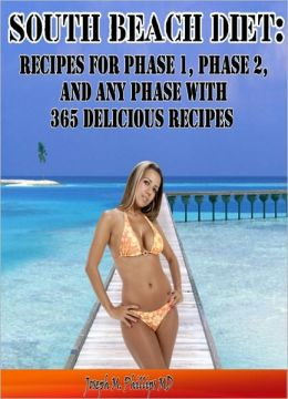 South Beach Diet: Recipes for Phase 1, Phase 2, and Any Phase with 365 delicious recipes