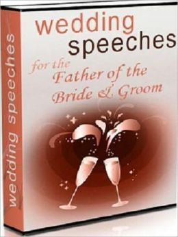 Wedding Speeches for the Father of the Bride & Groom - Takes the Worry Out of Being Embarrassing