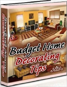 Budget Home Decorating Tips - A Guide on Decorating Your Home on a Budget