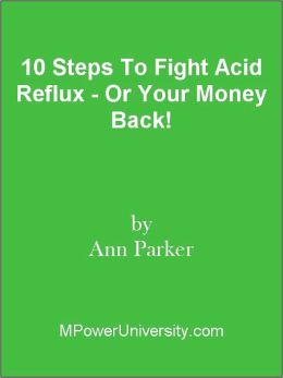 10 Steps To Fight Acid Reflux - Or Your Money Back!