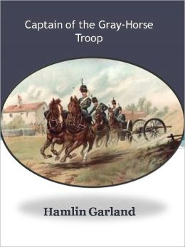 Captain of the Gray-Horse Troop w/ Direct link technology (A Classic western novel)