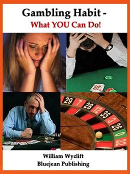 Gambling Habit – What YOU Can Do! Stop It Now! -or- How You Can Help!