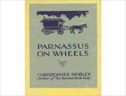 Parnassus On Wheels: A Romantic Classic By Christopher Morley!
