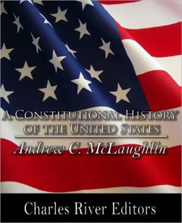 A Constitutional History of the United States (Formatted with TOC)