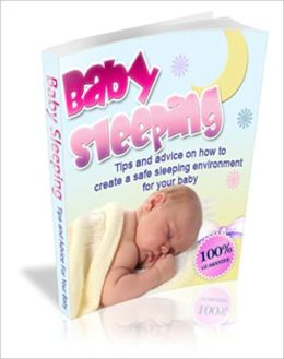 Baby Sleeping Guide: Tips & Advice On How To Create A Safe Sleeping Enviroment For Your Baby!