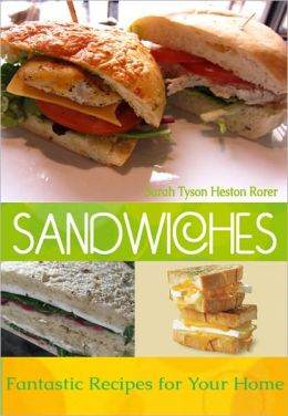 Sandwiches: Fantastic Recipes for Your Home