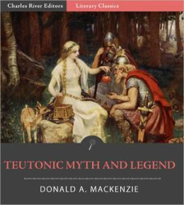 Teutonic Myth and Legend (Illustrated with TOC)