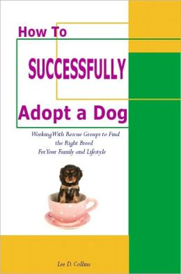 How to Successfully Adopt a Dog (Illustrated) Working With Rescue Groups To Find the Right Breed For Your Family and Lifestyle