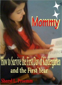 Starting School Mommy Mommy: How to Survive the First Day of Kindergarten and the First Year