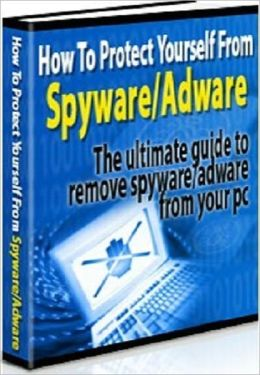 Extra Effective. Extra Protective - How to Protect Yourself from the Adware and Spyware - The Ultimate Guide to Removing and Protecting Against