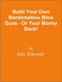 Build Your Own Marshmallow Blow Guns - Or Your Money Back!