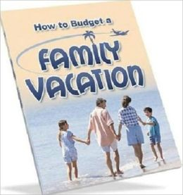 How to Budget a Family Vacation - The Least-Expensive Way to Go