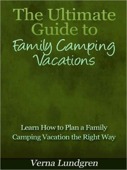 The Ultimate Guide to Family Camping Vacations - Learn How to Plan a Family Camping Vacation the Right Way
