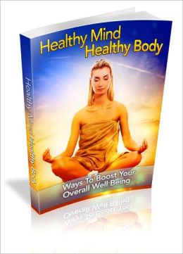 Healthy Mind Healthy Body: Ways To Boost Your Overall Well Being!