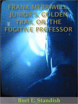Frank Merriwell, Junior's, Golden Trail or, The Fugitive Professor