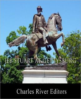 General J.E.B. Stuart at Gettysburg: From The Life and Campaigns of Major-General JEB Stuart (Illustrated)
