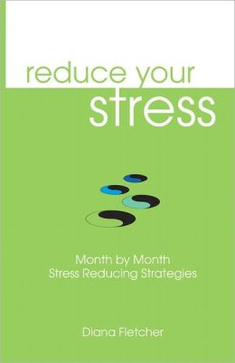 Reduce Your Stress: Month By Month Stress Reducing Strategies