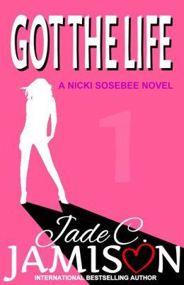 Got the Life: A Nicki Sosebee Novel