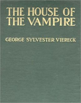 The House Of The Vampire: A Vampire Classic Story By George Sylvester Viereck!