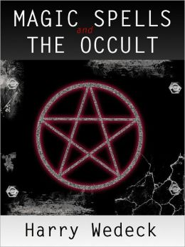Magic Spells and the Occult: Witchcraft Spells and Voodoo Spells, Black Magic Spells, and Witch Spell Book