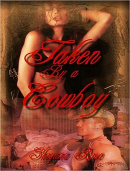 Taken By a Cowboy (Sex On Horseback / A Cowgirl and a Cowboy In the Old West - Erotic Novella/Erotica)