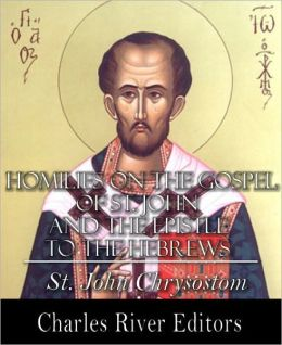 Homilies on the Gospel of St. John and the Epistle to the Hebrews (Formatted with TOC)