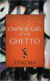 Book Cover Image. Title: Chinese Girl in the Ghetto, Author: Ying Ma