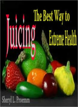 Juicing: The Best Way to Extreme Health