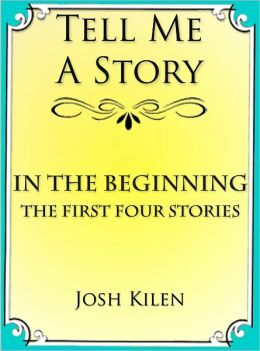 In The Beginning - The First Four Stories (Tell Me A Story Bedtime Stories for Kids)