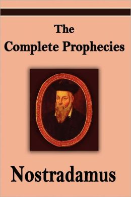 Nostradamus: The Complete Prophecies of Michel Nostradamus