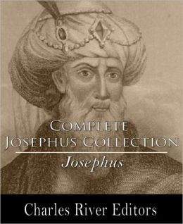 Complete Josephus Collection: Antiquities of the Jews, Autobiography of Josephus, An Extract Out Of Josephus's Discourse To The Greeks Concerning Hades, The Wars of the Jews (Formatted with TOC)