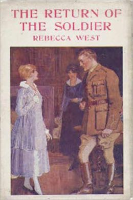 The Return Of The Soldier: A Romance/War Classic By Rebecca West!